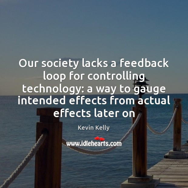 Our society lacks a feedback loop for controlling technology: a way to Image