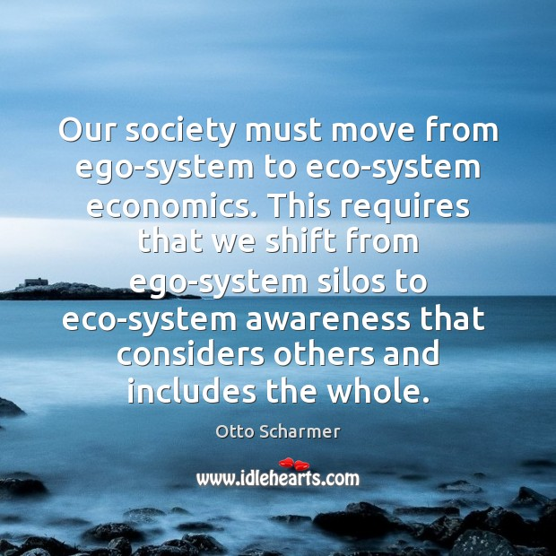 Our society must move from ego-system to eco-system economics. This requires that Image