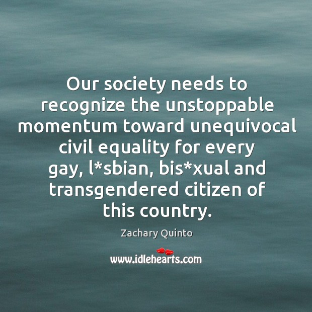 Our society needs to recognize the unstoppable momentum toward unequivocal civil Image