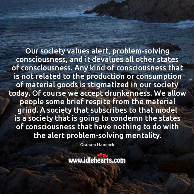 Image, Our society values alert, problem-solving consciousness, and it devalues all other states