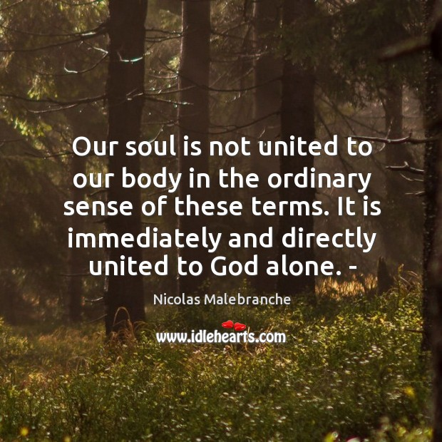 Our soul is not united to our body in the ordinary sense of these terms. It is immediately and directly united to God alone. – Image