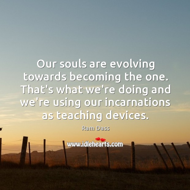 Our souls are evolving towards becoming the one. That's what we're doing Image