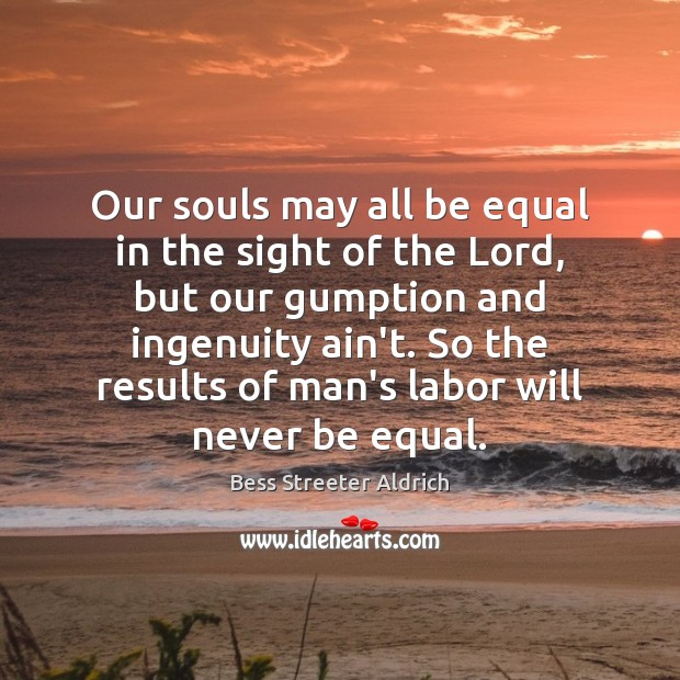 Image, Our souls may all be equal in the sight of the Lord,