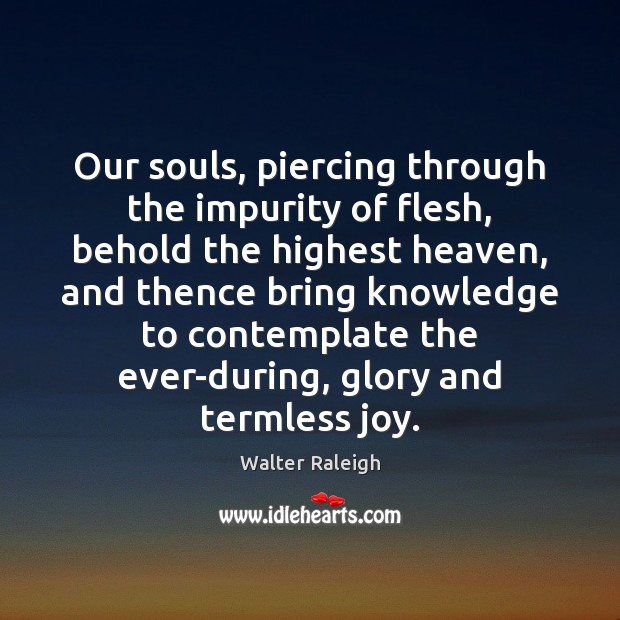 Image, Our souls, piercing through the impurity of flesh, behold the highest heaven,