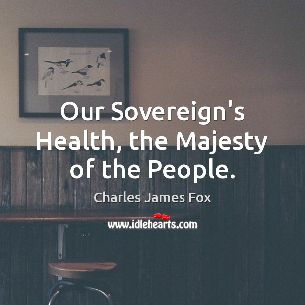 Our Sovereign's Health, the Majesty of the People. Image