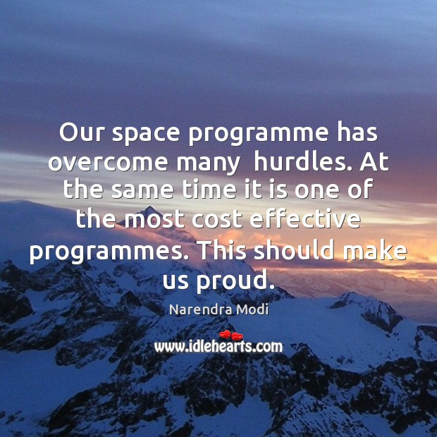 Image, Our space programme has overcome many  hurdles. At the same time it