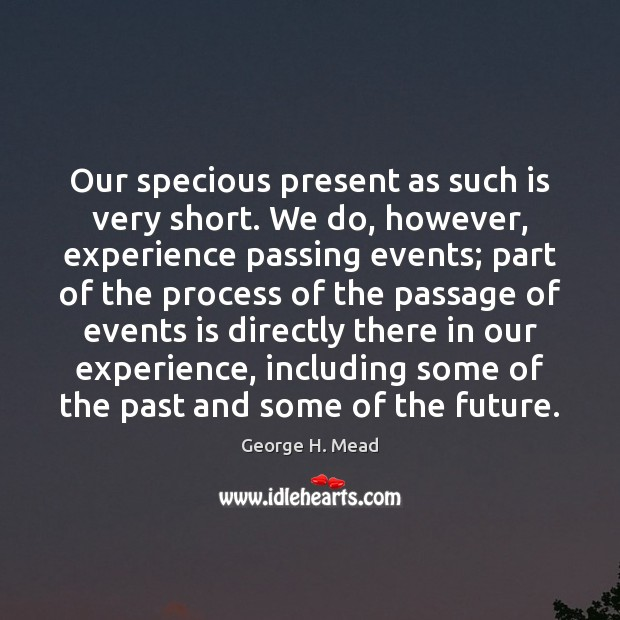 Our specious present as such is very short. We do, however, experience Image