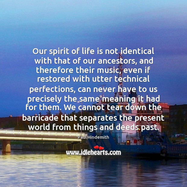 Image, Our spirit of life is not identical with that of our ancestors,