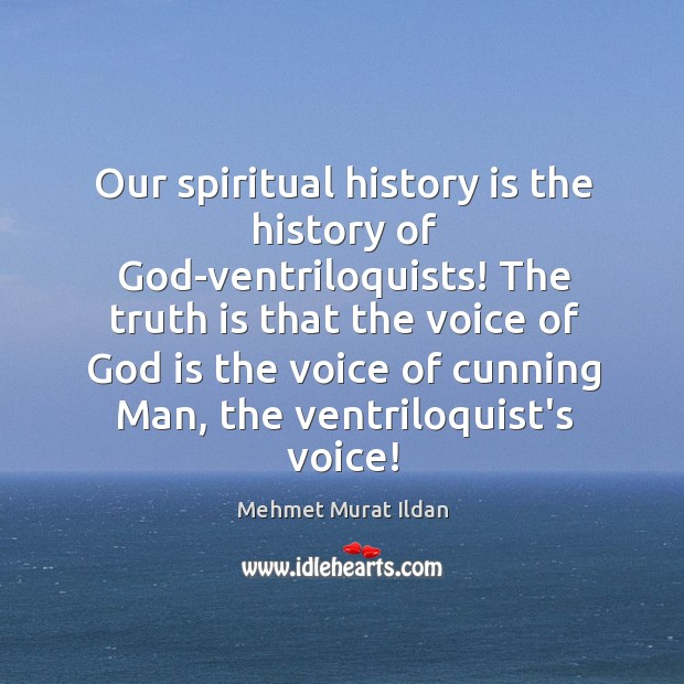 Our spiritual history is the history of God-ventriloquists! The truth is that Image