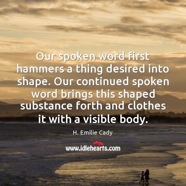 Image, Our spoken word first hammers a thing desired into shape. Our continued