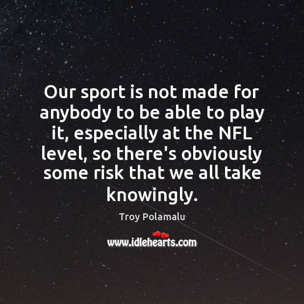 Image, Our sport is not made for anybody to be able to play