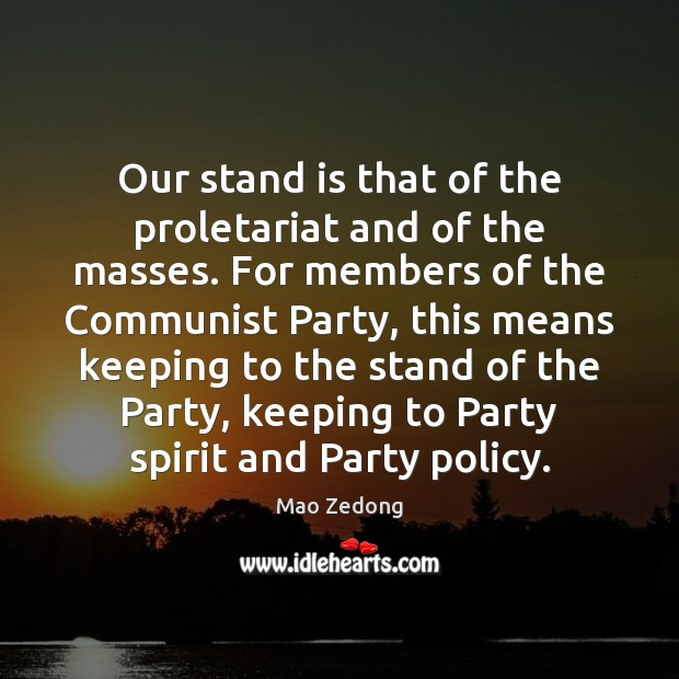 Our stand is that of the proletariat and of the masses. For Image