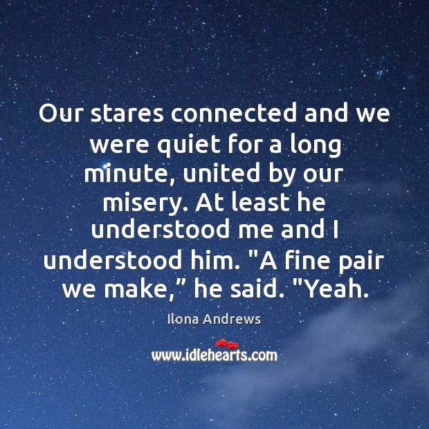 Image, Our stares connected and we were quiet for a long minute, united