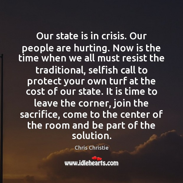 Our state is in crisis. Our people are hurting. Now is the Selfish Quotes Image