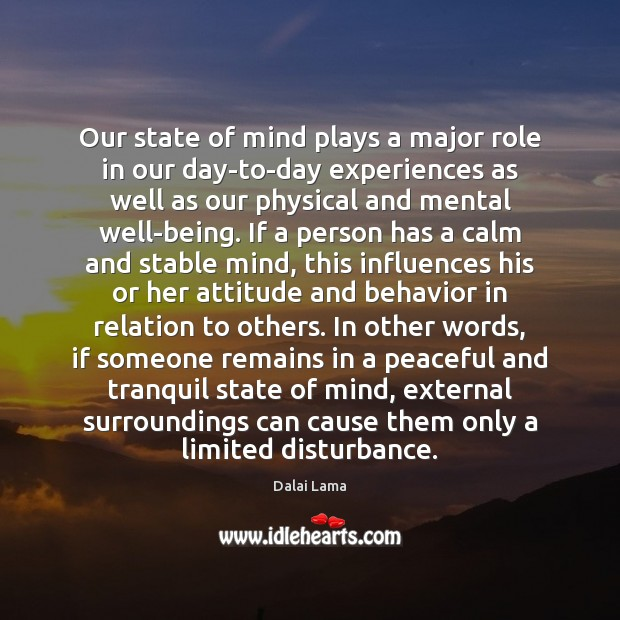 Our state of mind plays a major role in our day-to-day experiences Image