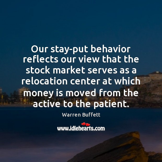 Image, Our stay-put behavior reflects our view that the stock market serves as