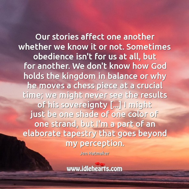 Our stories affect one another whether we know it or not. Sometimes Jen Hatmaker Picture Quote