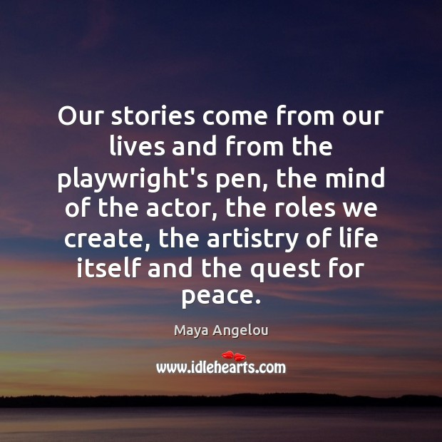 Image, Our stories come from our lives and from the playwright's pen, the