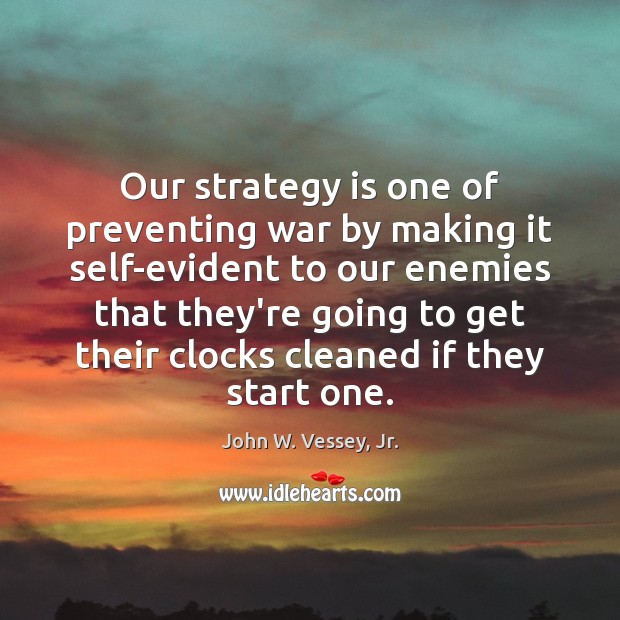 Our strategy is one of preventing war by making it self-evident to Image