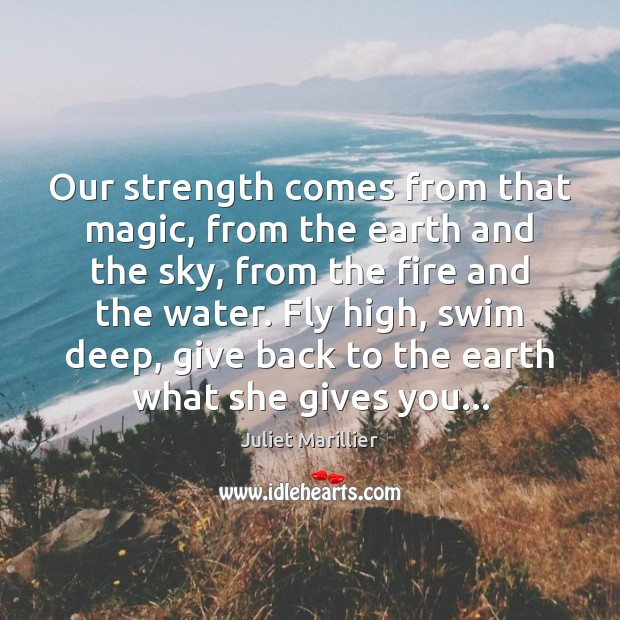 Image, Our strength comes from that magic, from the earth and the sky,