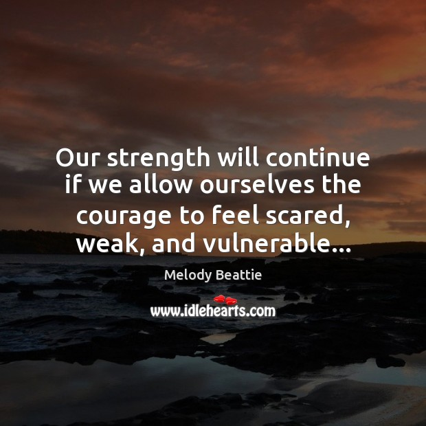 Image, Our strength will continue if we allow ourselves the courage to feel