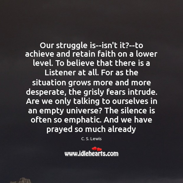 Our struggle is–isn't it?–to achieve and retain faith on a lower Silence Quotes Image