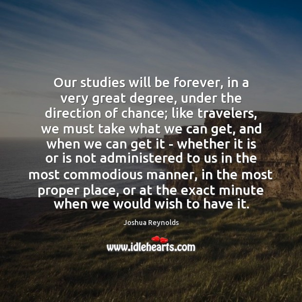 Our studies will be forever, in a very great degree, under the Joshua Reynolds Picture Quote