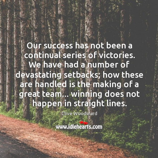 Our success has not been a continual series of victories. We have Image