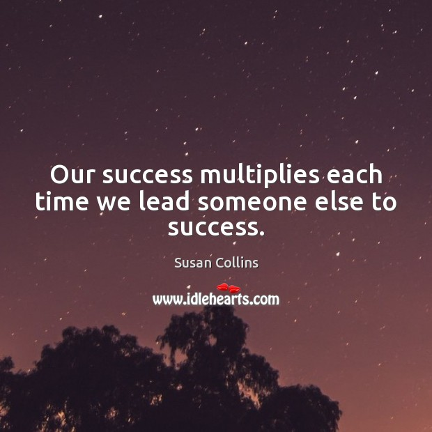 Our success multiplies each time we lead someone else to success. Image