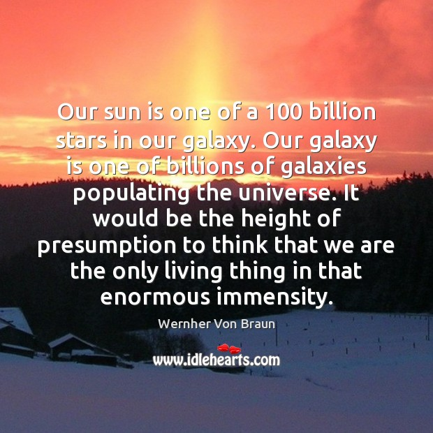 Our sun is one of a 100 billion stars in our galaxy. Our Image