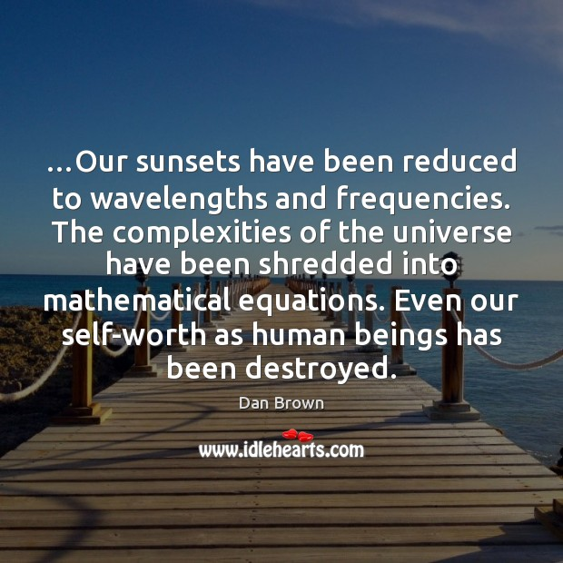 …Our sunsets have been reduced to wavelengths and frequencies. The complexities of Dan Brown Picture Quote