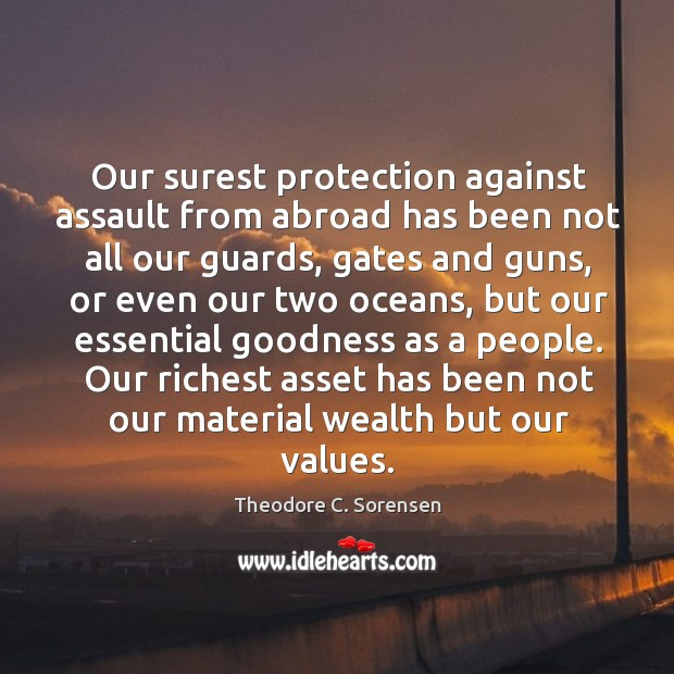 Our surest protection against assault from abroad has been not all our guards Theodore C. Sorensen Picture Quote