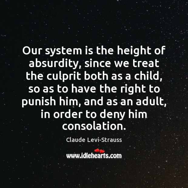 Image, Our system is the height of absurdity, since we treat the culprit