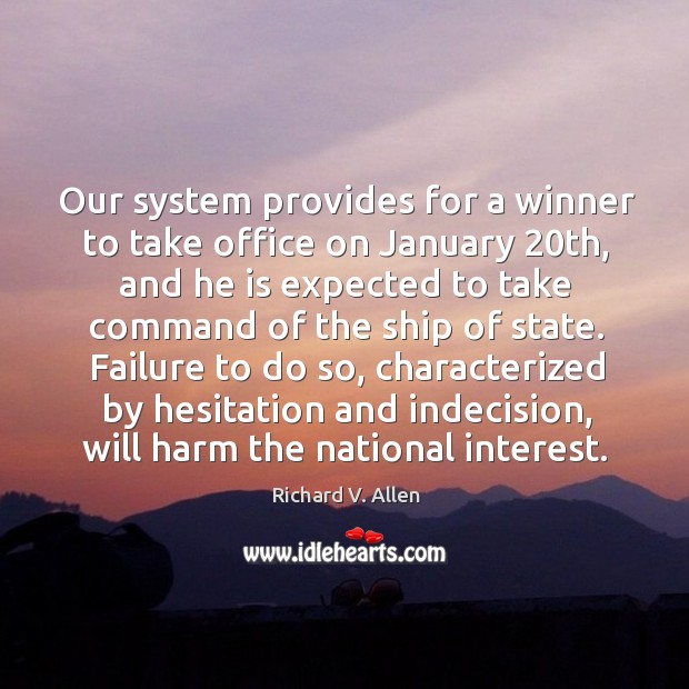 Our system provides for a winner to take office on january 20th, and he is expected to take command of the ship of state. Richard V. Allen Picture Quote