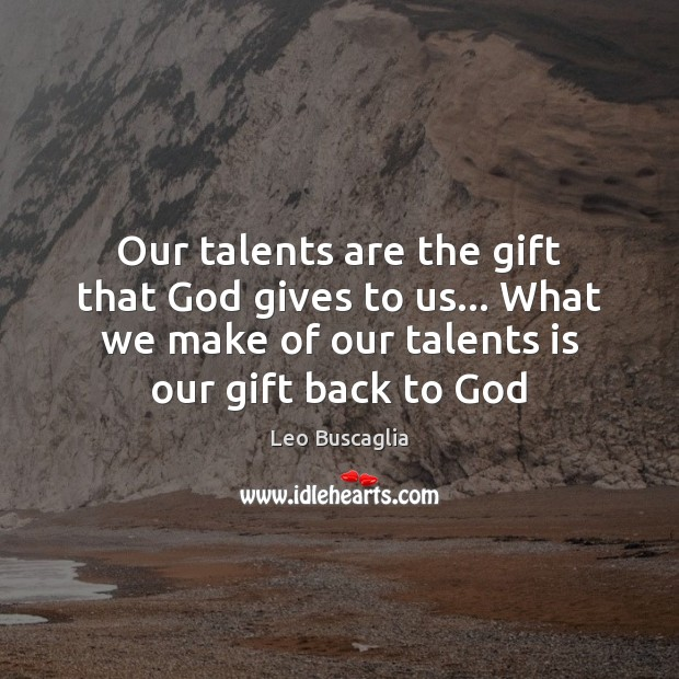 Image, Our talents are the gift that God gives to us… What we