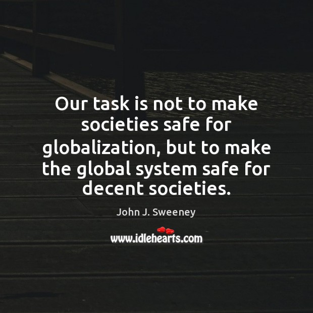 Our task is not to make societies safe for globalization, but to Image