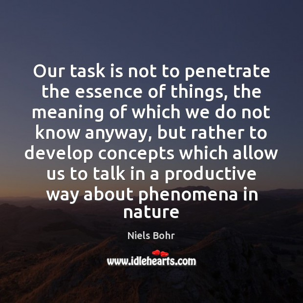 Our task is not to penetrate the essence of things, the meaning Image