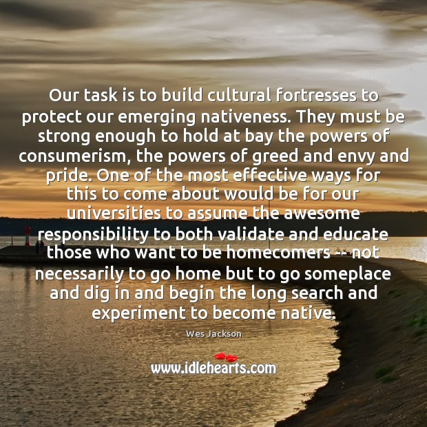Image, Our task is to build cultural fortresses to protect our emerging nativeness.