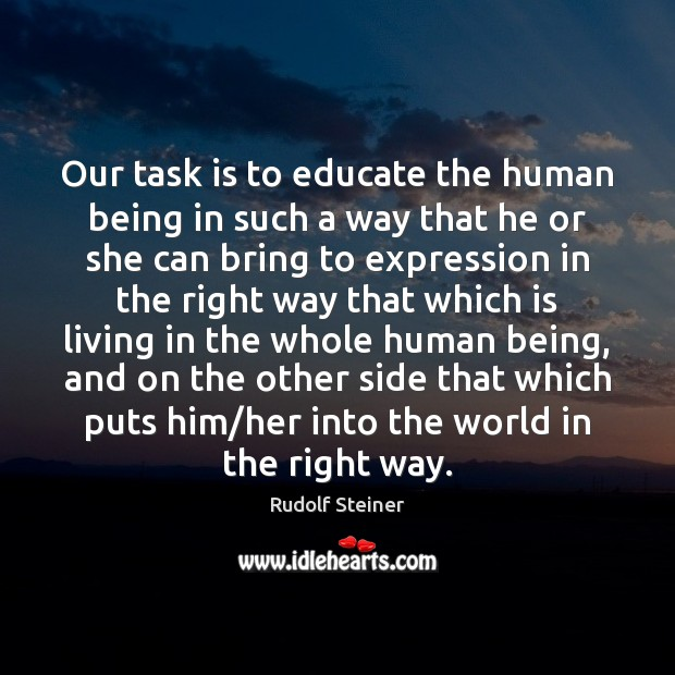 Our task is to educate the human being in such a way Image