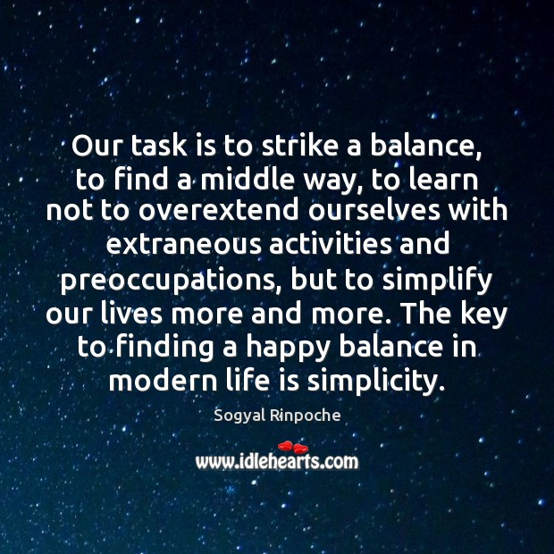 Our task is to strike a balance, to find a middle way, Image