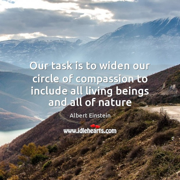 Our task is to widen our circle of compassion to include all Image