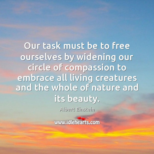 Image, Our task must be to free ourselves by widening our circle of