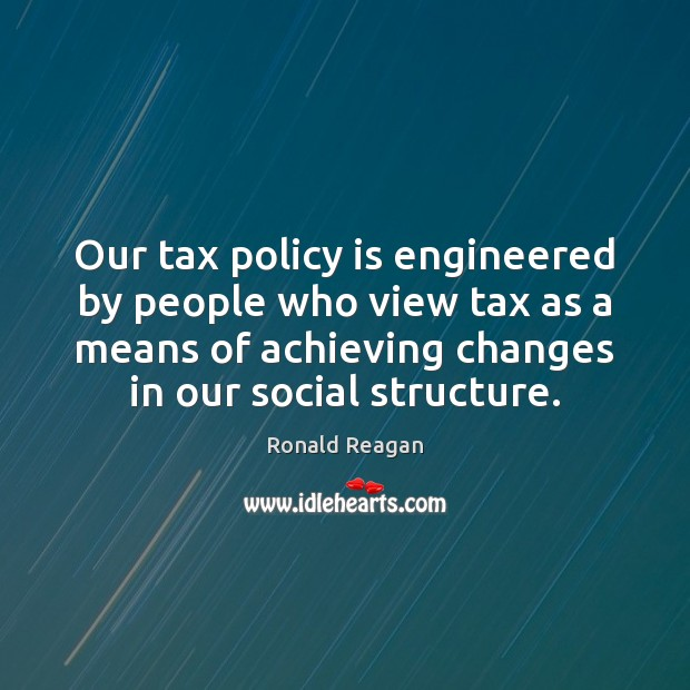 Image, Our tax policy is engineered by people who view tax as a