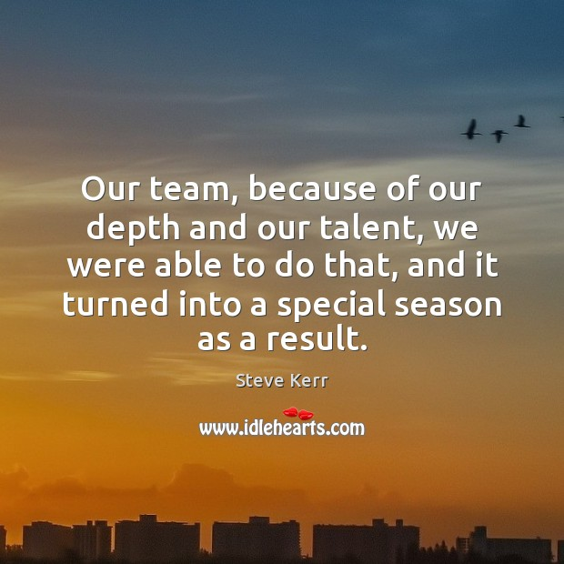 Our team, because of our depth and our talent, we were able Team Quotes Image