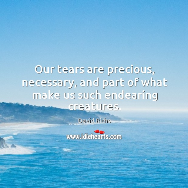 Our tears are precious, necessary, and part of what make us such endearing creatures. Image