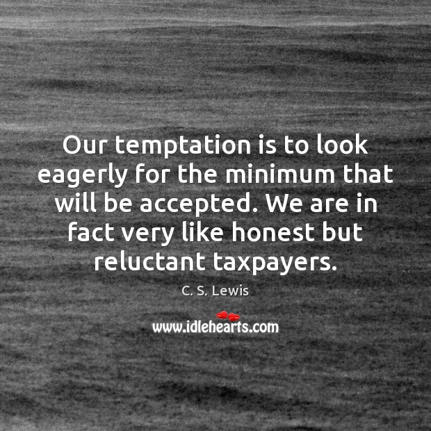 Our temptation is to look eagerly for the minimum that will be C. S. Lewis Picture Quote