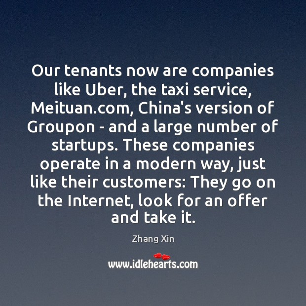 Our tenants now are companies like Uber, the taxi service, Meituan.com, Zhang Xin Picture Quote