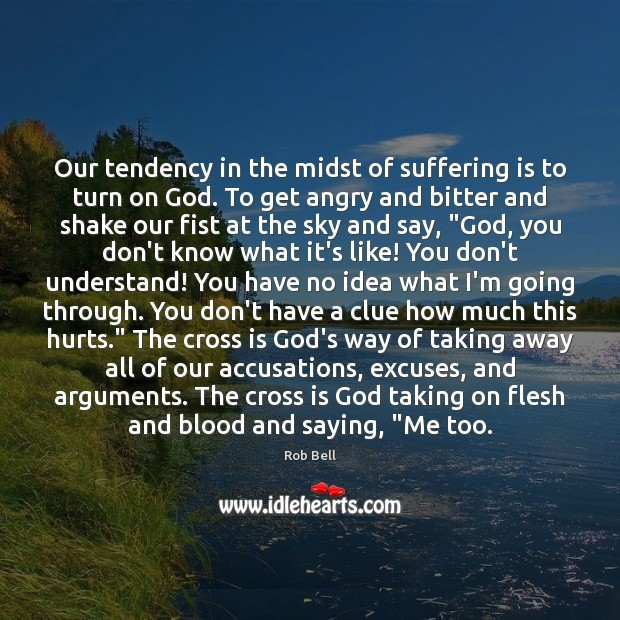 Our tendency in the midst of suffering is to turn on God. Image