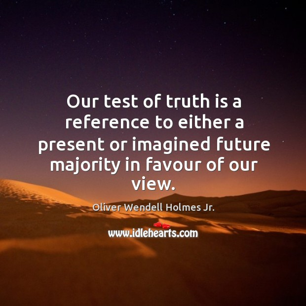 Our test of truth is a reference to either a present or Image