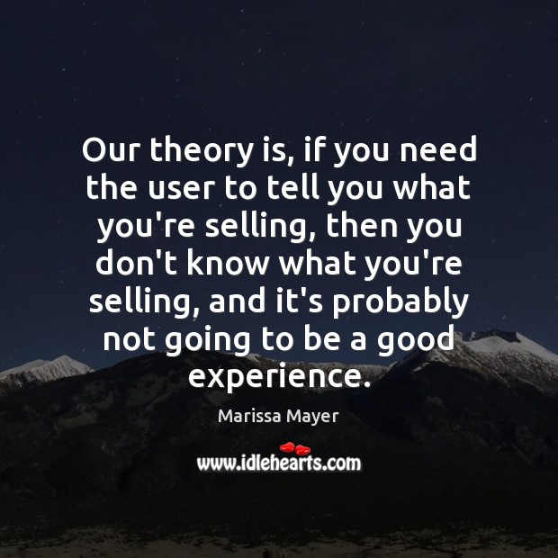 Our theory is, if you need the user to tell you what Marissa Mayer Picture Quote